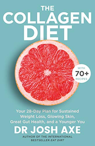 The Collagen Diet: A 28-Day Plan for Sustained Weight Loss, Glowing Skin, Great Gut Health and a Younger You (English Edition)