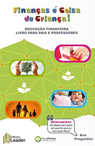 Finanças É Coisa de Criança! Educação Financeira Livro Para Pais e Professores