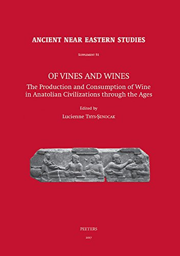 Of Vines and Wines: The Production and Consumption of Wine in Anatolian Civilizations Through the Ages (Ancient Near Eastern Studies Supplement)