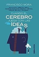 Cuando el cerebro juega con las ideas : educación, libertad, miedo, dignidad, igualdad--