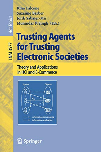 Trusting Agents for Trusting Electronic Societies: Theory and Applications in HCI and E-Commerce (Lecture Notes in Computer Science, 3577, Band 3577)