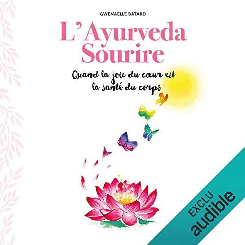 Couverture de L'Ayurveda sourire. Quand la joie du cœur est la santé du corps