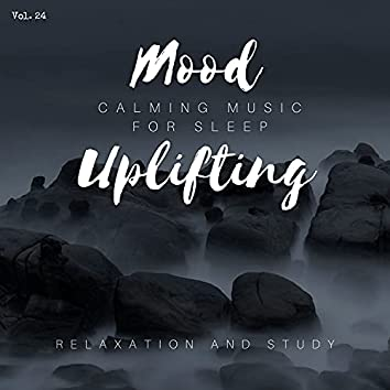Mood Uplifting - Calming Music For Sleep, Relaxation And Study, Vol. 24