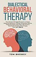 Dialectical Behaviour Therapy: The Ultimate 274 Pages Blueprint to Master Dialectical Behaviour Therapy and achieve lifetime Happiness; Never Feel Angry, Sad, Anxious, Depressed, Stressed, and Unhappy Ever Again (Part 1)