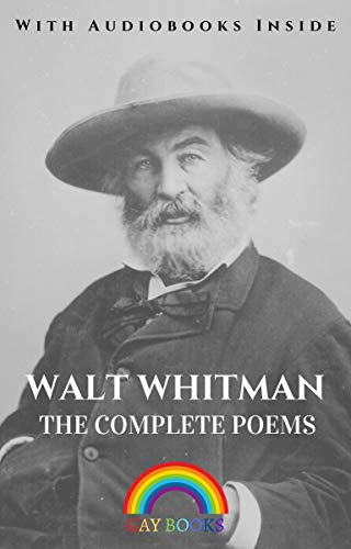 The Complete Poems of Walt Whitman (Illustrated) - Gay Books: Chants Democratic, Drum Taps, Walt Whitman, Leaves of Grass, Songs of Parting (English Edition)