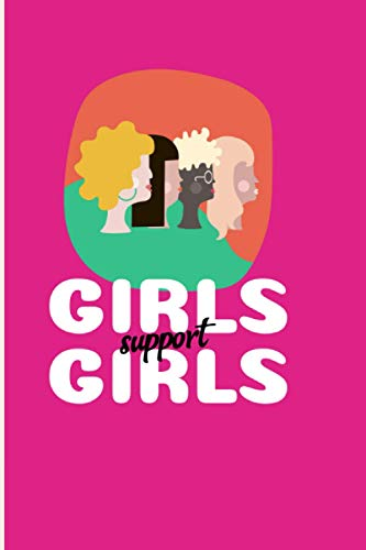Girls support Girls: Feminist Notebook/Journal Gift, Inspirational Lined Journal - Notebook - Diary for Women & Teenage Girls to Write In | Motivational Quotes , 120 Pages of 6' x 9' Lined Notebook