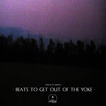 Beats To Get Out Of The Yoke