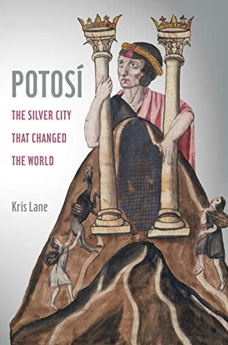 Potosi: The Silver City That Changed the World (California World History Library Book 27) (English Edition)
