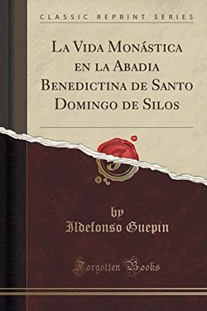 La Vida Mon??stica en la Abadia Benedictina de Santo Domingo de Silos (Classic Reprint) by Ildefonso Guepin (2015-09-27)