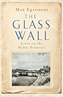 The Glass Wall: Lives on the Baltic Frontier