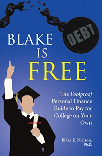 Blake is Free: The Foolproof Personal Finance Guide to Pay for College on Your Own