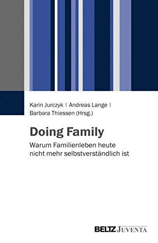 Doing Family: Warum Familienleben heute nicht mehr selbstverständlich ist