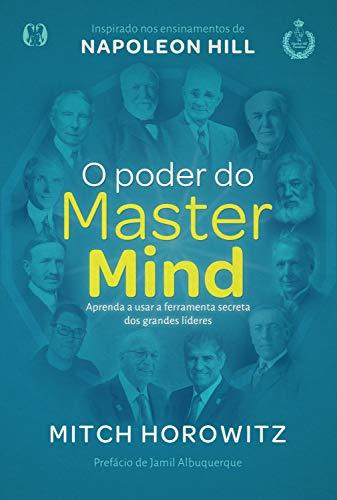 O poder do MasterMind: Aprenda a usar a ferramente secreta dos grandes líderes (Portuguese Edition)
