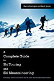 A Complete Guide to Ski Touring and Ski Mountaineering: Including Useful Information for Off Piste Skiers and Snowboarders