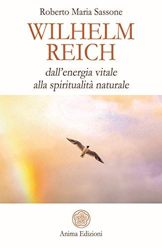 Wilhelm Reich. Dall'energia vitale alla spiritualità naturale