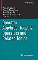 Operator Algebras, Toeplitz Operators and Related Topics (Operator Theory: Advances and Applications (279))
