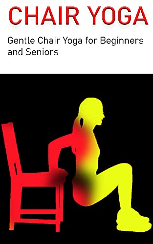 Chair Yoga: Gentle Chair Yoga for Beginners and Seniors