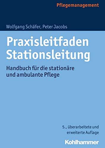 Praxisleitfaden Stationsleitung: Handbuch für die stationäre und ambulante Pflege