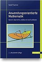 Anwendungsorientierte Mathematik 3: Band 3: Geometrie und Raeume von Funktionen
