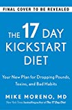 The 17 Day Kickstart Diet: A Doctor's Plan for Dropping Pounds, Toxins, and Bad Habits (English Edition)