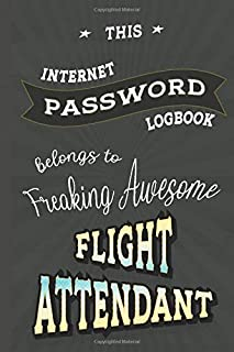 Password Log Book Belongs to Flight Attendant: Internet Address & Password Logbook, 100 Pages 6 x 9, Gift for Friends or F...