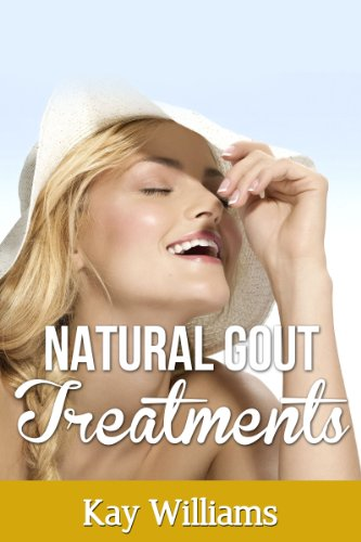Gout Treatment Done Naturally: The Best Natural Home Remedies For Safe And Effective Gout Relief: (Herbal Treatments Books)