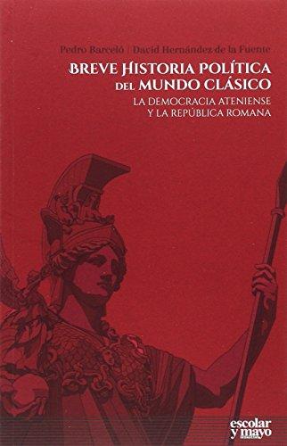 Breve historia política del mundo clásico: La democracia ateniense y la república romana (Análisis y crítica)