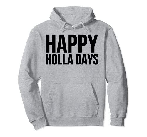 Happy Holla Days - Navidad divertida Sudadera con Capucha