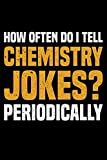How Often Do I Tell Chemistry Jokes? Periodically: Lined A5 Notebook for Scientist