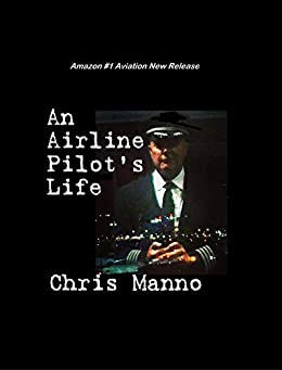 An Airline Pilot's Life by [Chris Manno]
