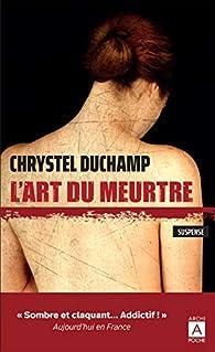 L'art du meurtre par Chrystel Duchamp