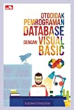 Otodidak Pemrograman Database dengan Visual Basic (Indonesian Edition) - Jubilee Enterprise