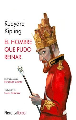 El hombre que pudo reinar (Ilustrados) (Spanish Edition)