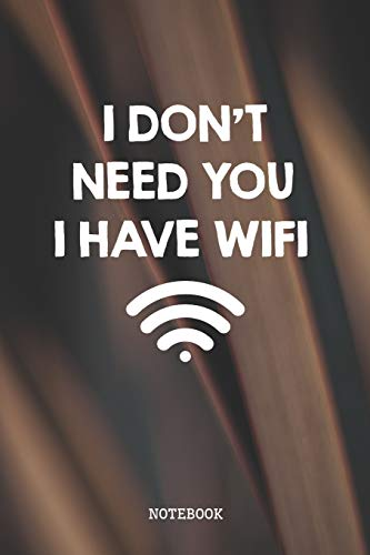 """I Don't Need You I Have WiFi: Funny Internet Connection Nerd and Geek Planner / Organizer / Lined Notebook (6"""" x 9"""")"""