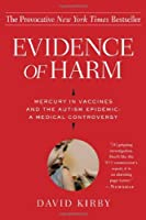 Evidence Of Harm: Mercury In Vaccines And The Autism Epidemic : A Medical Controversy