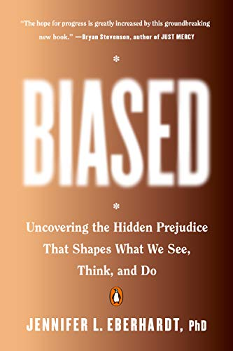 Compare Textbook Prices for Biased: Uncovering the Hidden Prejudice That Shapes What We See, Think, and Do Illustrated Edition ISBN 9780735224957 by Eberhardt PhD, Jennifer L.