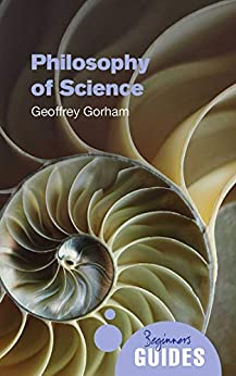 Philosophy of Science: A Beginner's Guide (Beginner's Guides) by [Geoffrey Gorham]