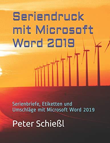 Seriendruck mit Microsoft Word 2019: Serienbriefe, Etiketten und Umschläge mit Microsoft Word 2019 (Microsoft Word 2019 - Schulungsbücher mit Übungen: Beginner / Fortgeschritten / Professionell)