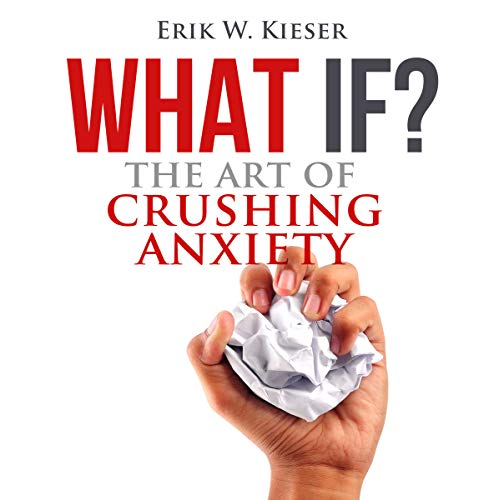 What If?: The Art of Crushing Anxiety audiobook cover art