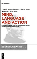 Mind, Language and Action: Proceedings of the 36th International Wittgenstein Symposium (Publications of the Austrian Ludwig Wittgenstein Society; New)