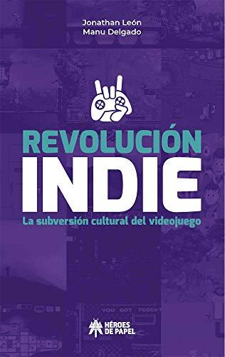 Revolución Indie: La subversión cultural del videojuego