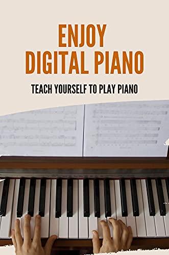 Enjoy Digital Piano: Teach Yourself To Play Piano: Piano Keyboard (English Edition)