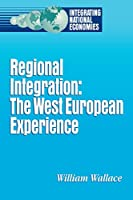 Regional Integration: The West European Experience (Integrating National Economies : Promise and Pitfalls)