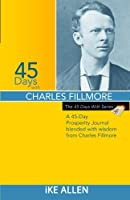 45 Days with Charles Filmore: A 45 Day Prosperity Journal Blended with Wisdom from Charles Fillmore
