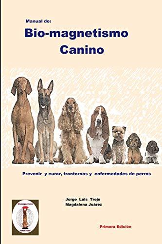 Manual de Bio-magnetismo Canino: Prevenir y curar las enfermedades de los perros.