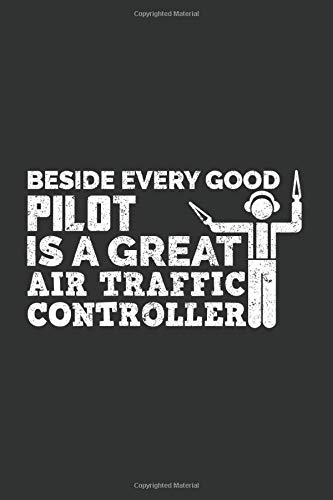 Beside Every Good Pilot is a Great Air Traffic Controller: Journal, Notebook, Air Traffic Controller Gifts, ATC Gifts, Air Traffic Controller Gift, Blank Lined Journal With Matte Finish