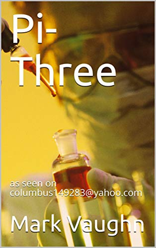 Pi-Three: as seen on columbus149283@yahoo.com (English Edition)