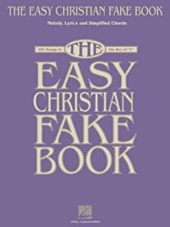 The Easy Christian Fake Book: 100 Songs in the Key of C (Fake Books)