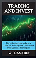Trading and Invest: The ultimate guide on how to Trade for a Living with Time-tested Strategies and Techniques.