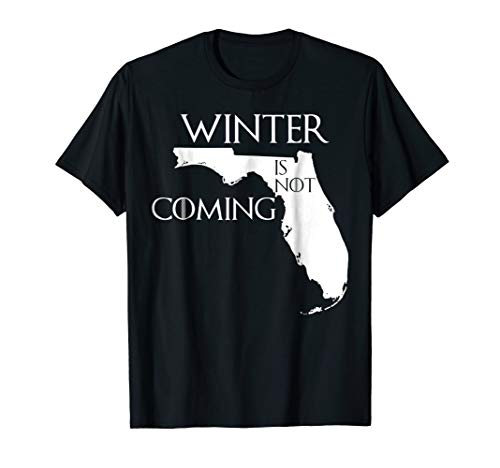 Winter is not Coming, Funny Florida T-Shirt